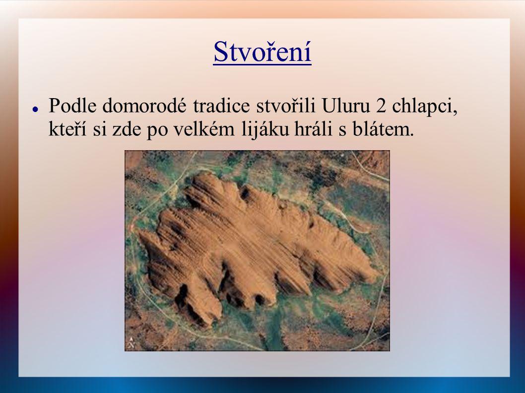 Stvoření Podle domorodé tradice stvořili Uluru 2 chlapci, kteří si zde po velkém lijáku hráli s blátem.
