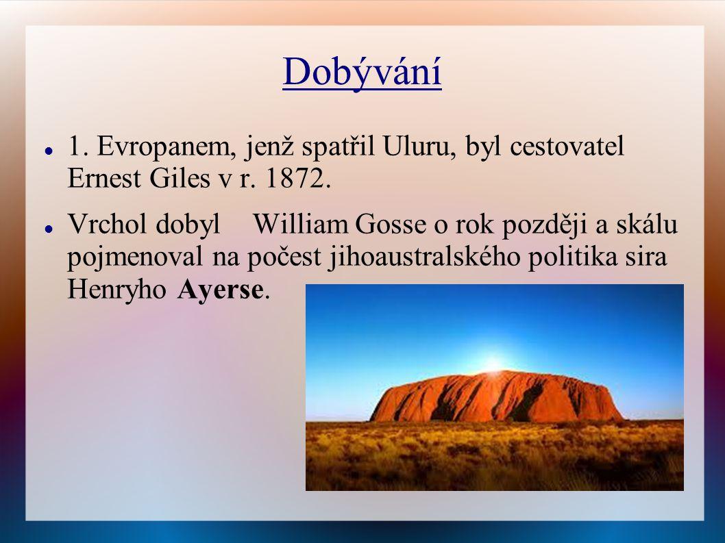 Dobývání 1. Evropanem, jenž spatřil Uluru, byl cestovatel Ernest Giles v r. 1872.
