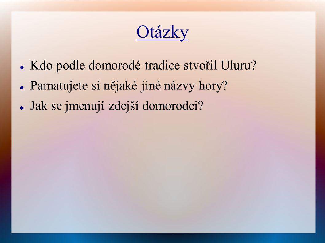 Otázky Kdo podle domorodé tradice stvořil Uluru