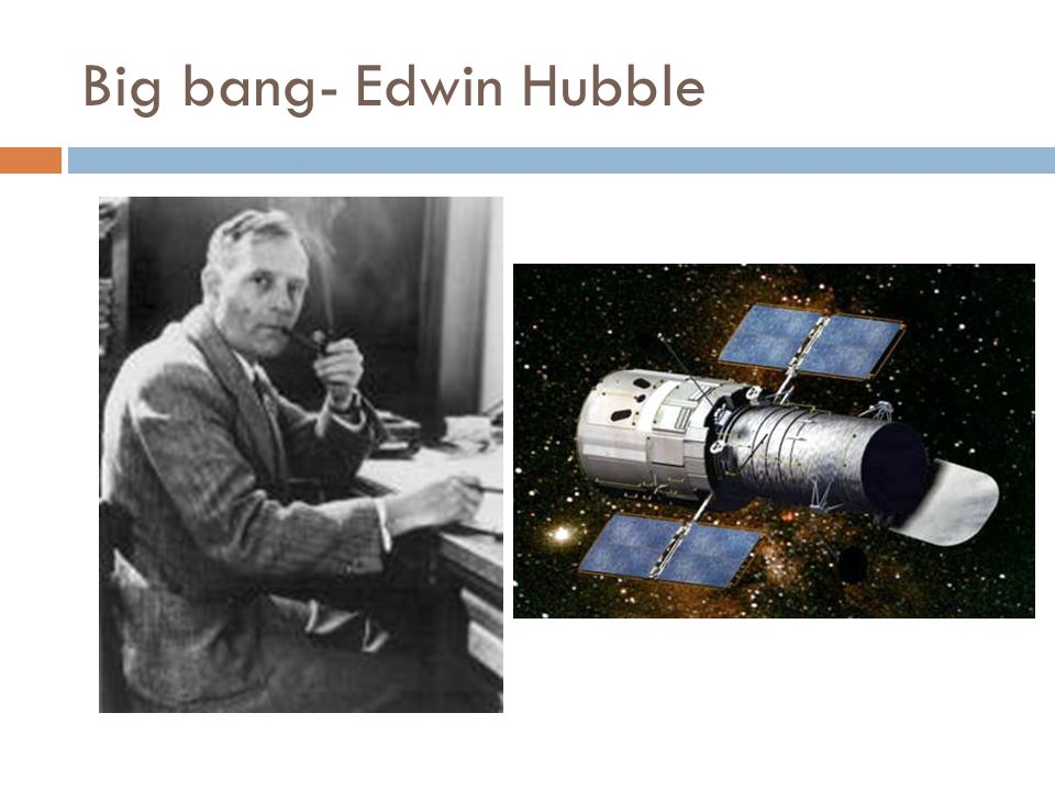 Big bang- Edwin Hubble