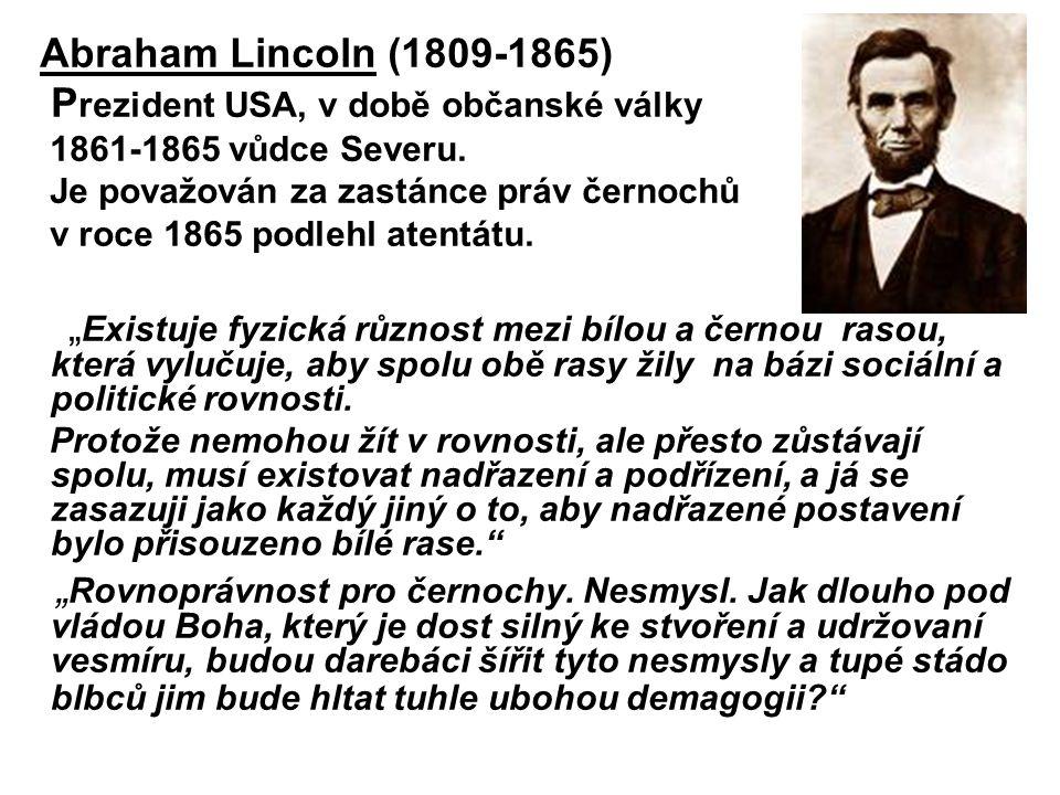 Abraham Lincoln (1809-1865) Prezident USA, v době občanské války 1861-1865 vůdce Severu. Je považován za zastánce práv černochů v roce 1865 podlehl atentátu.
