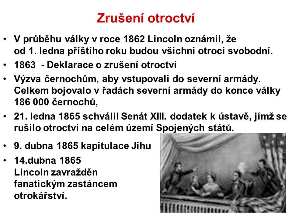 Zrušení otroctví V průběhu války v roce 1862 Lincoln oznámil, že od 1. ledna příštího roku budou všichni otroci svobodní.