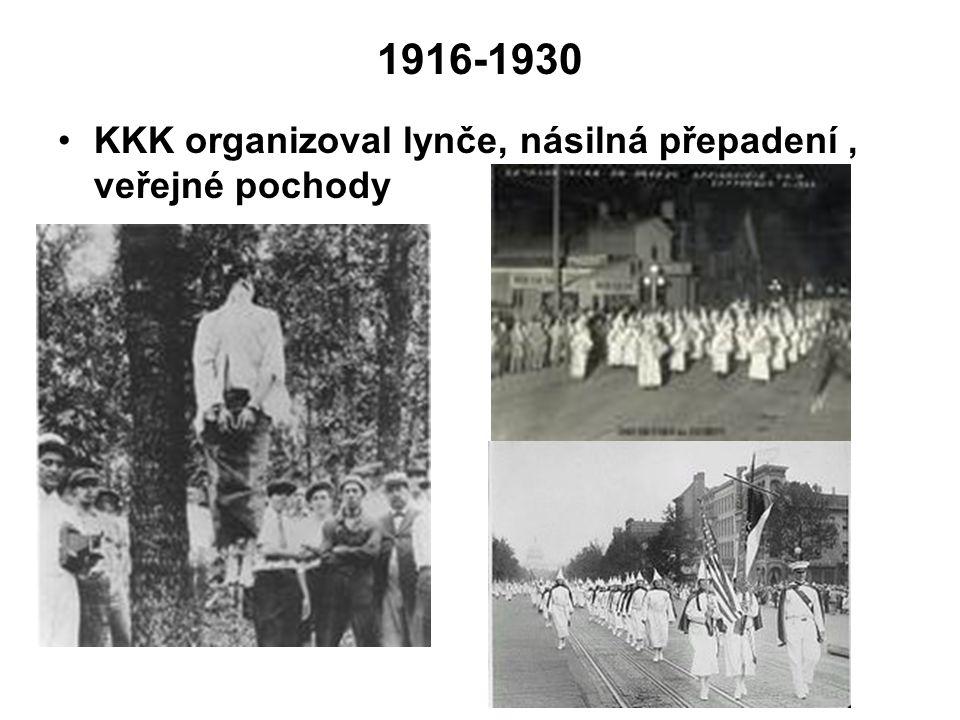 1916-1930 KKK organizoval lynče, násilná přepadení , veřejné pochody