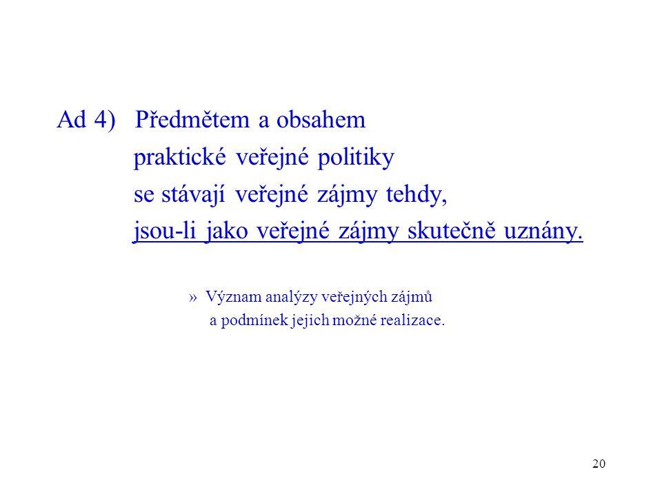 Ad 4) Předmětem a obsahem praktické veřejné politiky