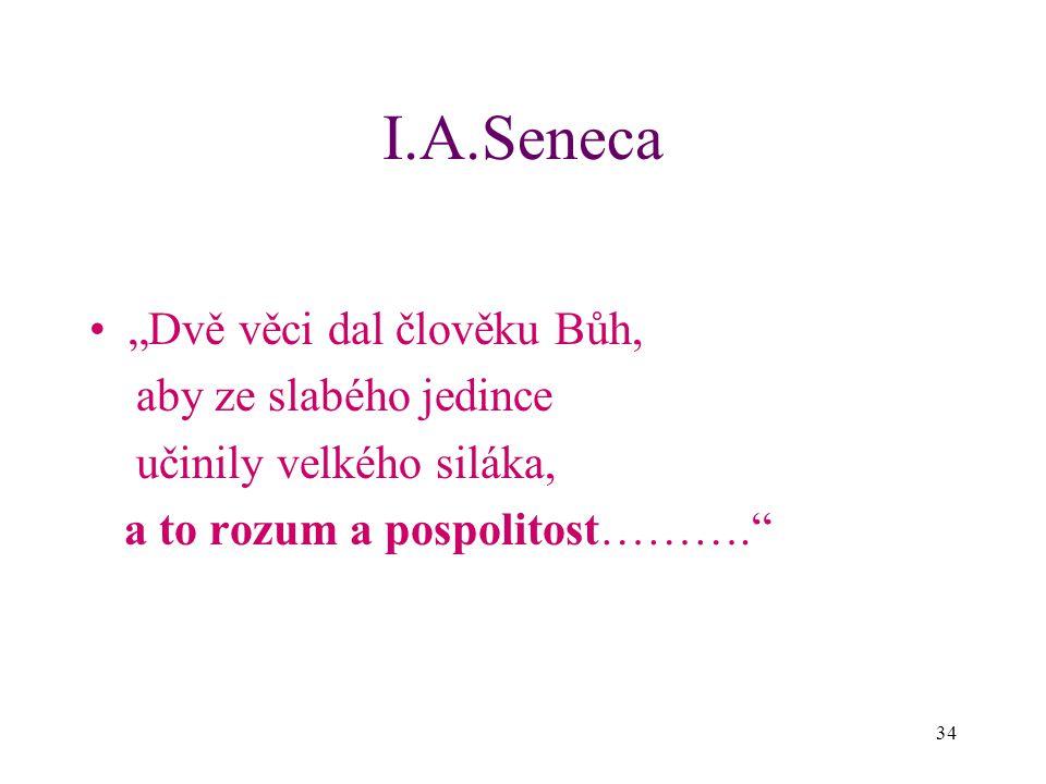 """I.A.Seneca """"Dvě věci dal člověku Bůh, aby ze slabého jedince"""