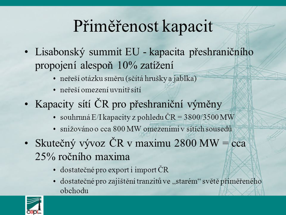 Přiměřenost kapacit Lisabonský summit EU - kapacita přeshraničního propojení alespoň 10% zatížení. neřeší otázku směru (sčítá hrušky a jablka)