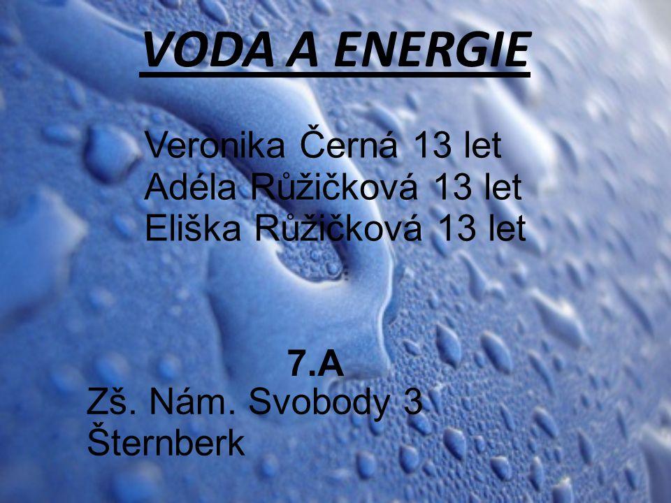 VODA A ENERGIE Veronika Černá 13 let Adéla Růžičková 13 let