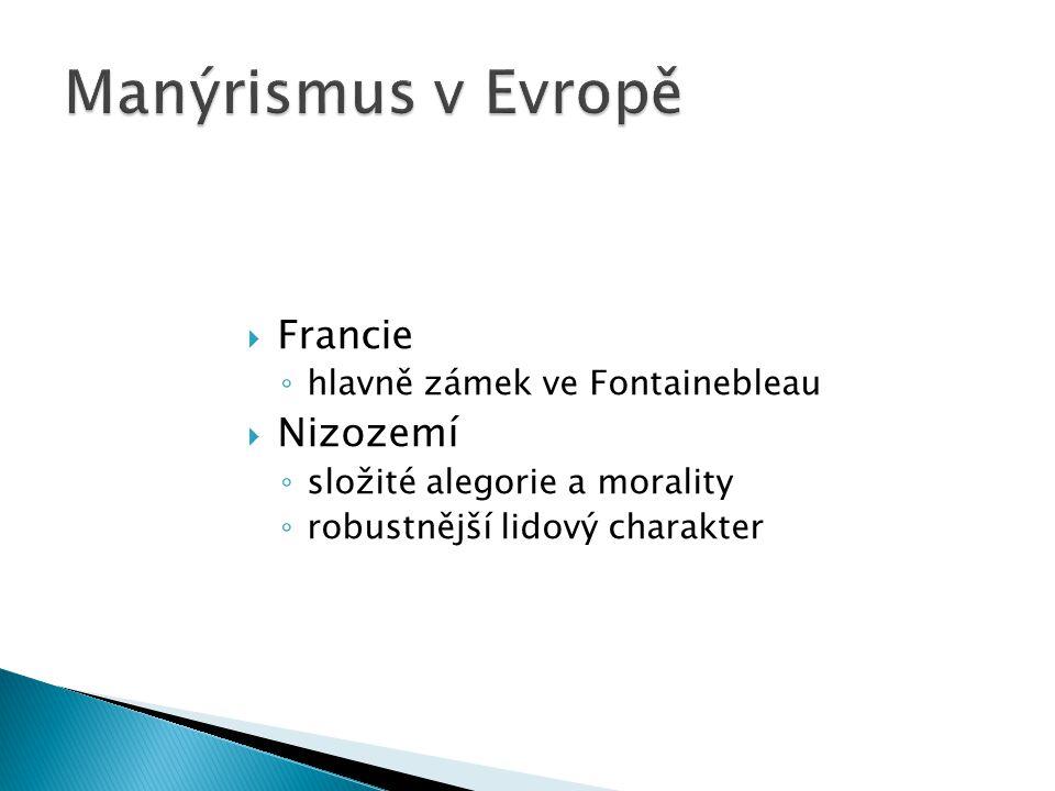 Manýrismus v Evropě Francie Nizozemí hlavně zámek ve Fontainebleau