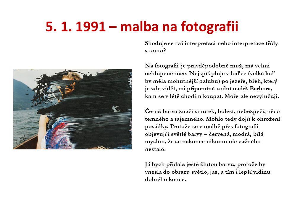 5. 1. 1991 – malba na fotografii Shoduje se tvá interpretaci nebo interpretace třídy s touto