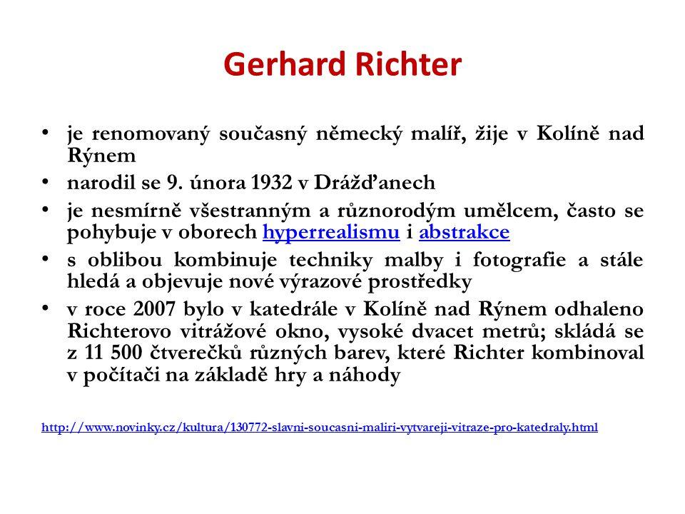 Gerhard Richter je renomovaný současný německý malíř, žije v Kolíně nad Rýnem. narodil se 9. února 1932 v Drážďanech.