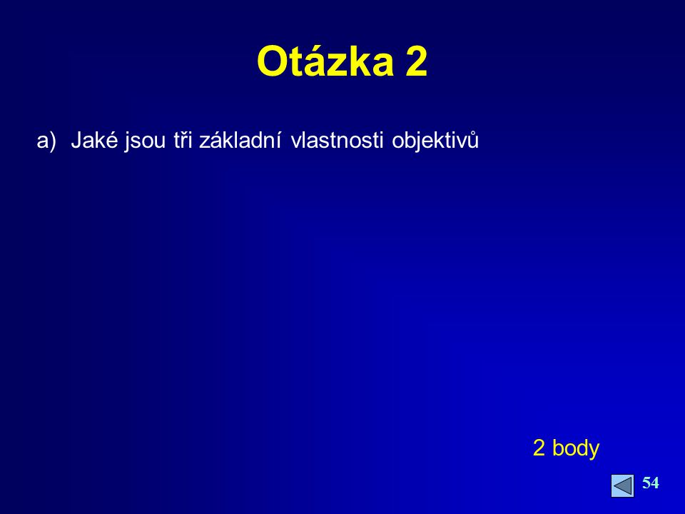 Otázka 2 Jaké jsou tři základní vlastnosti objektivů 2 body