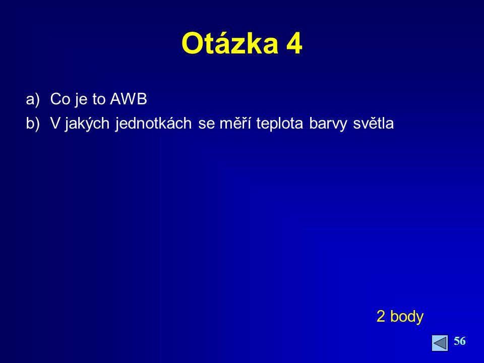 Otázka 4 Co je to AWB V jakých jednotkách se měří teplota barvy světla