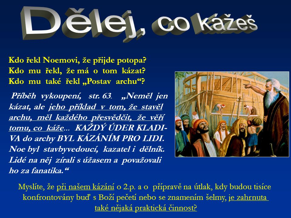 """Dělej, co kážeš Kdo řekl Noemovi, že přijde potopa Kdo mu řekl, že má o tom kázat Kdo mu také řekl """"Postav archu"""