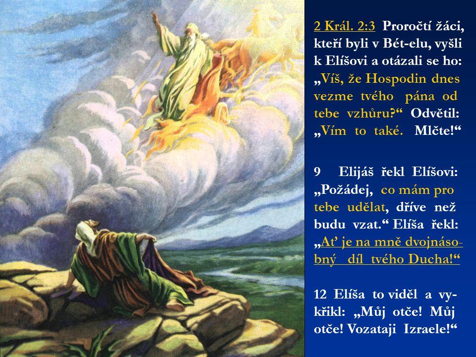 """2 Král. 2:3 Proročtí žáci, kteří byli v Bét-elu, vyšli k Elíšovi a otázali se ho: """"Víš, že Hospodin dnes vezme tvého pána od tebe vzhůru Odvětil: """"Vím to také. Mlčte!"""