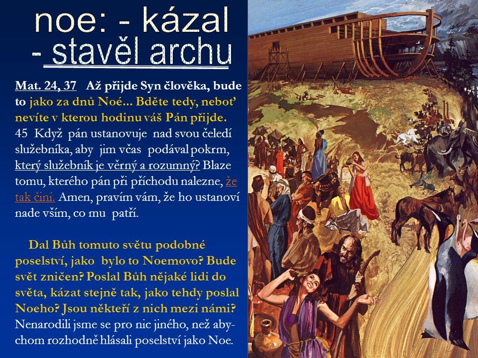 noe: - kázal - stavěl archu