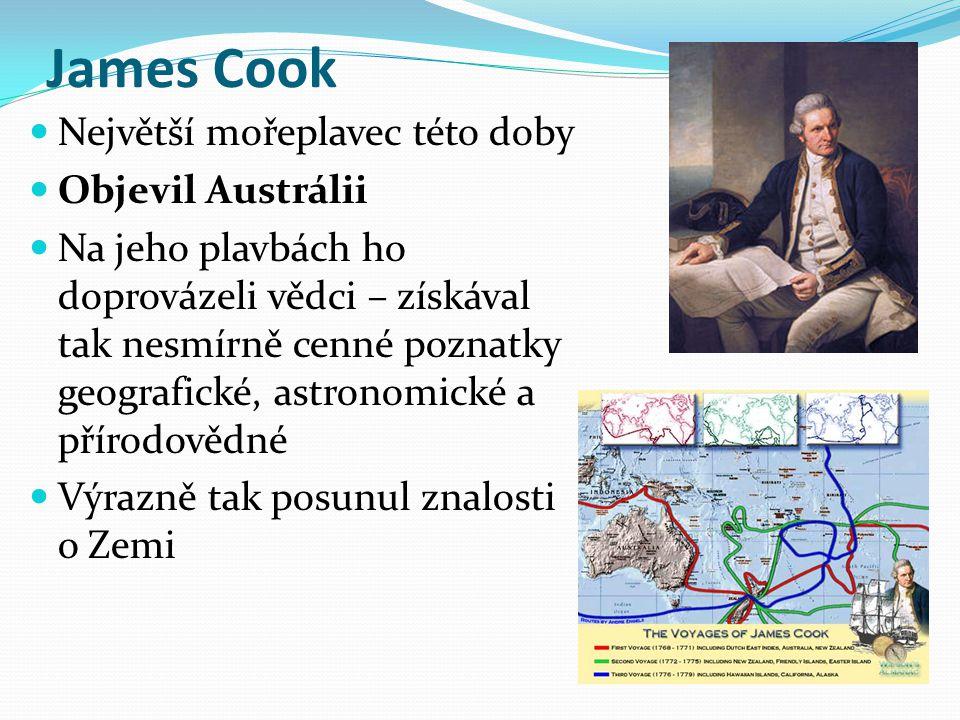 James Cook Největší mořeplavec této doby Objevil Austrálii