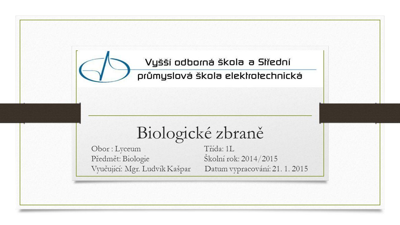 Biologické zbraně Biologické zbraně Obor : Lyceum Třída: 1L