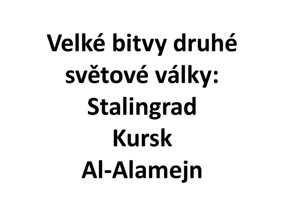 Velké bitvy druhé světové války: Stalingrad Kursk Al-Alamejn