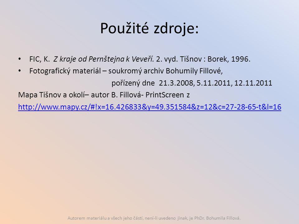 Použité zdroje: FIC, K. Z kraje od Pernštejna k Veveří. 2. vyd. Tišnov : Borek, 1996. Fotografický materiál – soukromý archiv Bohumily Fillové,