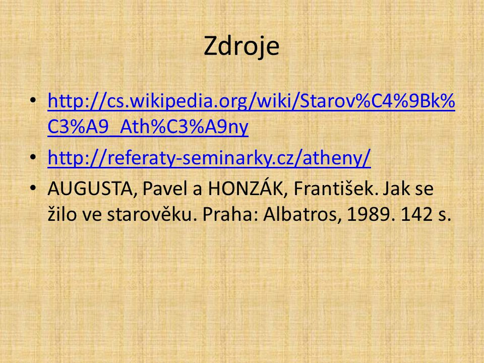 Zdroje http://cs.wikipedia.org/wiki/Starov%C4%9Bk%C3%A9_Ath%C3%A9ny