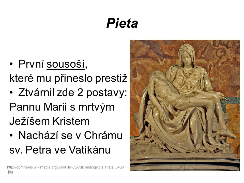Pieta První sousoší, které mu přineslo prestiž Ztvárnil zde 2 postavy: