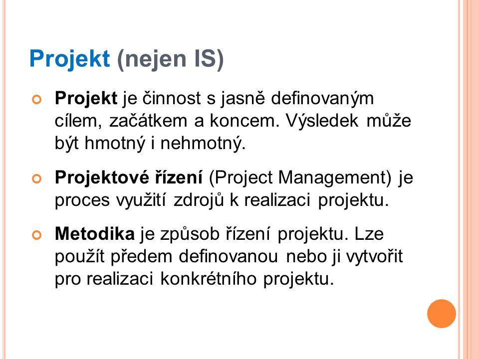 Projekt (nejen IS) Projekt je činnost s jasně definovaným cílem, začátkem a koncem. Výsledek může být hmotný i nehmotný.
