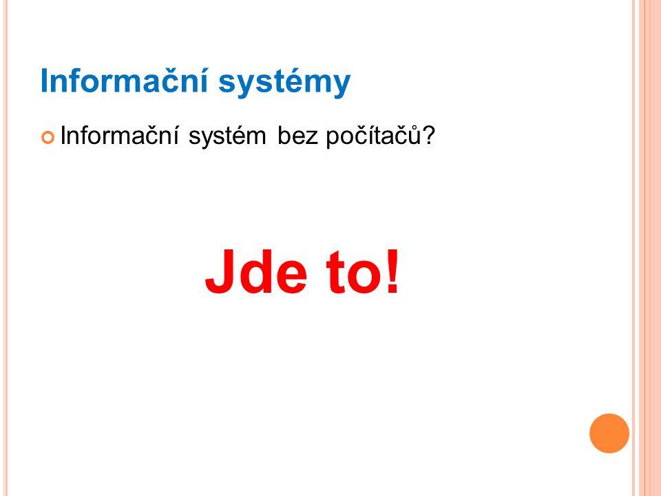 Informační systémy Informační systém bez počítačů Jde to!