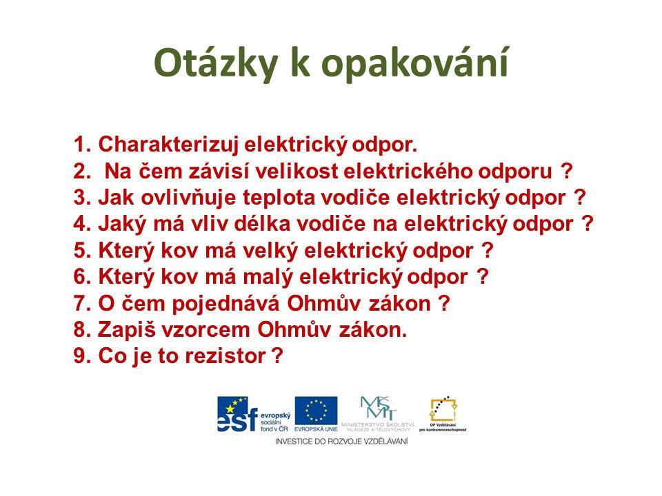 Otázky k opakování Charakterizuj elektrický odpor.