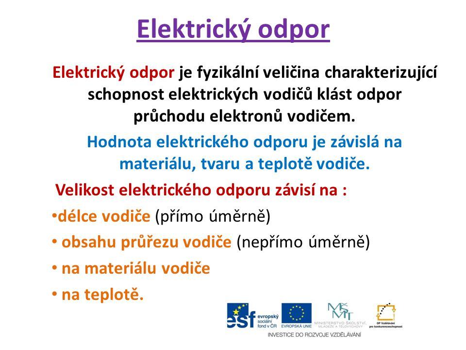 Elektrický odpor Elektrický odpor je fyzikální veličina charakterizující schopnost elektrických vodičů klást odpor průchodu elektronů vodičem.