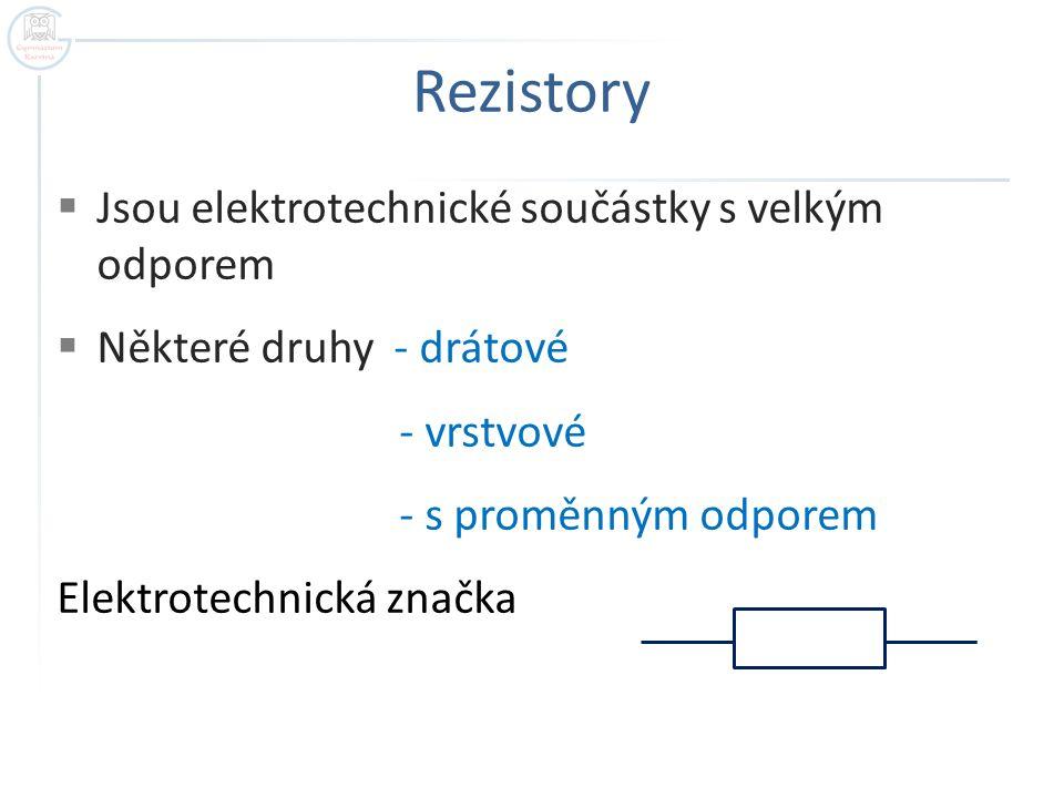 Rezistory Jsou elektrotechnické součástky s velkým odporem