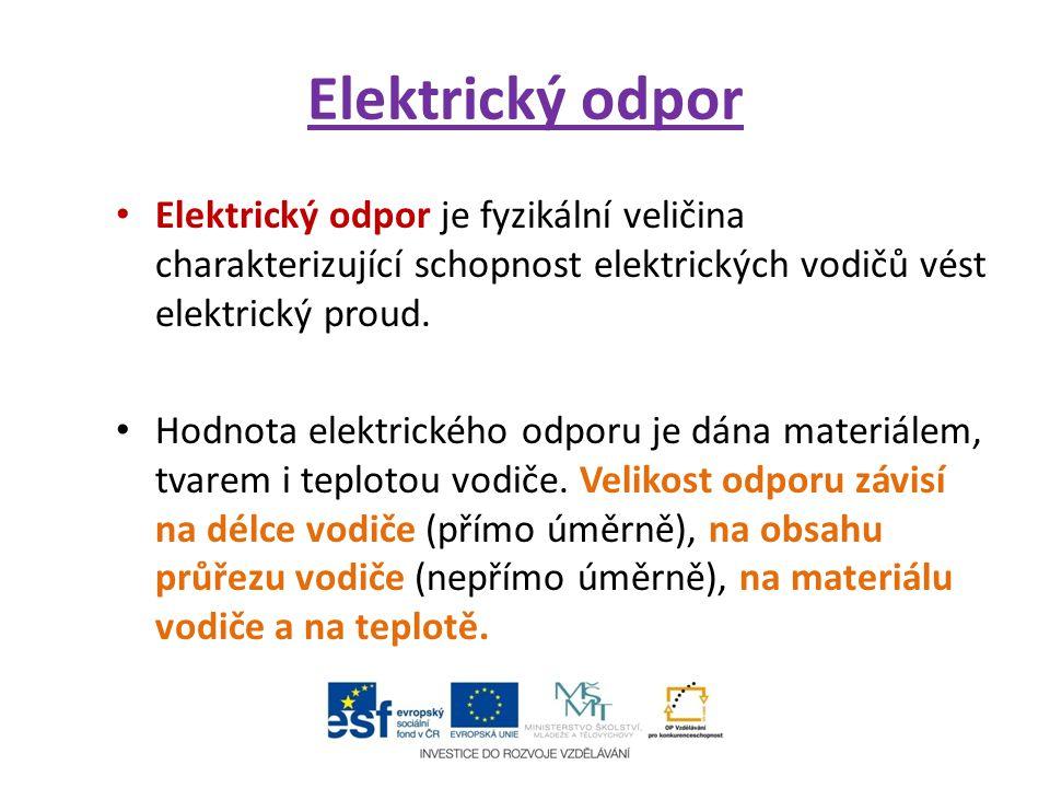 Elektrický odpor Elektrický odpor je fyzikální veličina charakterizující schopnost elektrických vodičů vést elektrický proud.