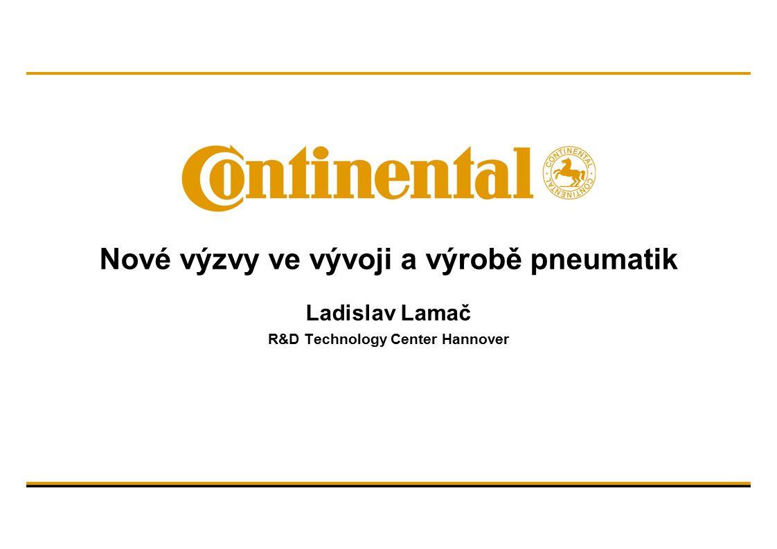 Nové výzvy ve vývoji a výrobě pneumatik Ladislav Lamač R&D Technology Center Hannover