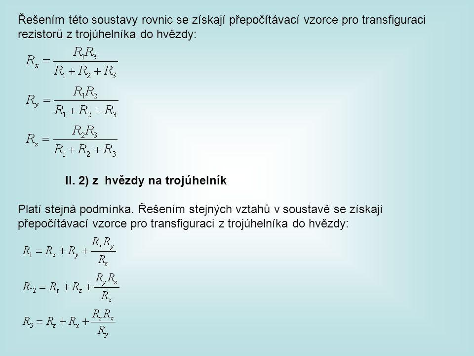 Řešením této soustavy rovnic se získají přepočítávací vzorce pro transfiguraci rezistorů z trojúhelníka do hvězdy: