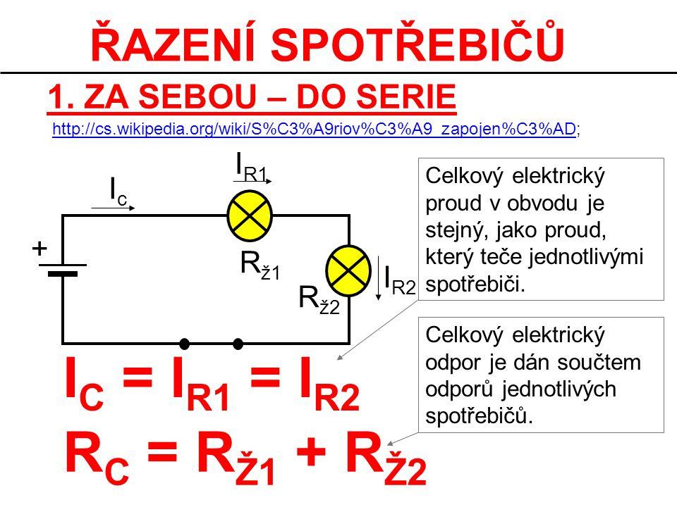 IC = IR1 = IR2 RC = RŽ1 + RŽ2 ŘAZENÍ SPOTŘEBIČŮ 1. ZA SEBOU – DO SERIE
