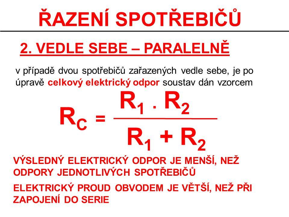R1 . R2 RC R1 + R2 ŘAZENÍ SPOTŘEBIČŮ = 2. VEDLE SEBE – PARALELNĚ