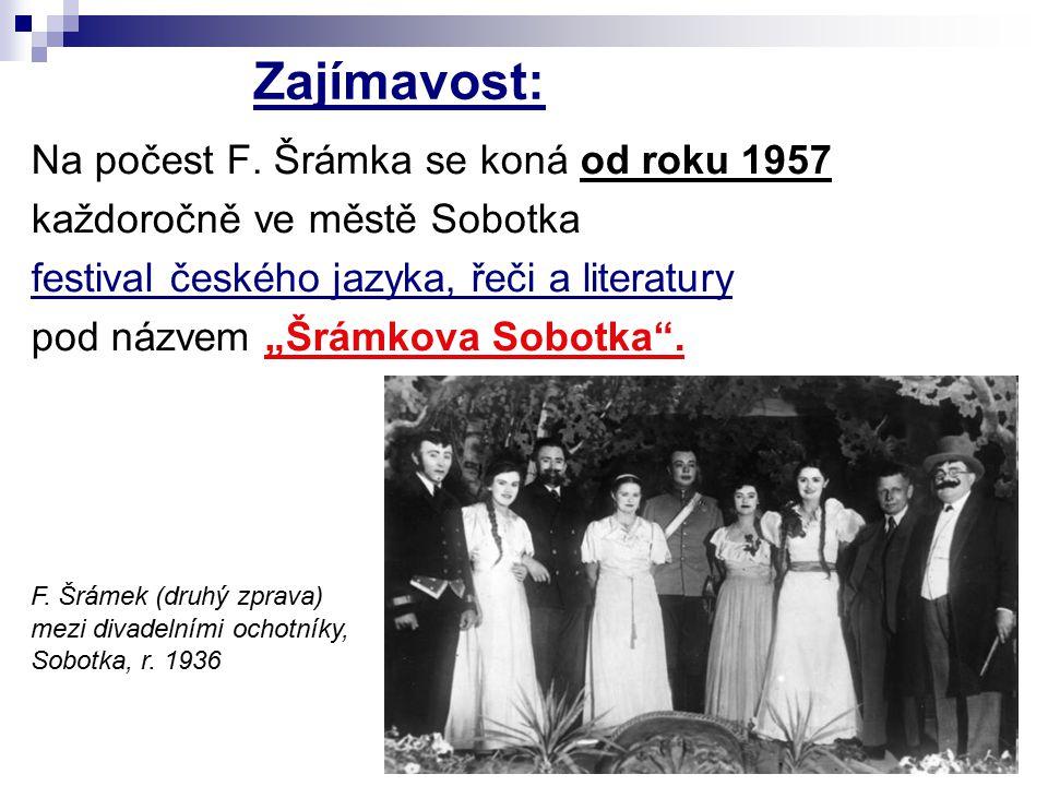 Zajímavost: Na počest F. Šrámka se koná od roku 1957