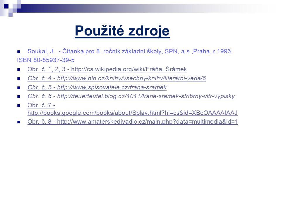Použité zdroje Soukal, J. - Čítanka pro 8. ročník základní školy, SPN, a.s.,Praha, r.1996, ISBN 80-85937-39-5.