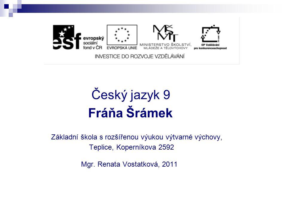 Český jazyk 9 Fráňa Šrámek Mgr. Renata Vostatková, 2011