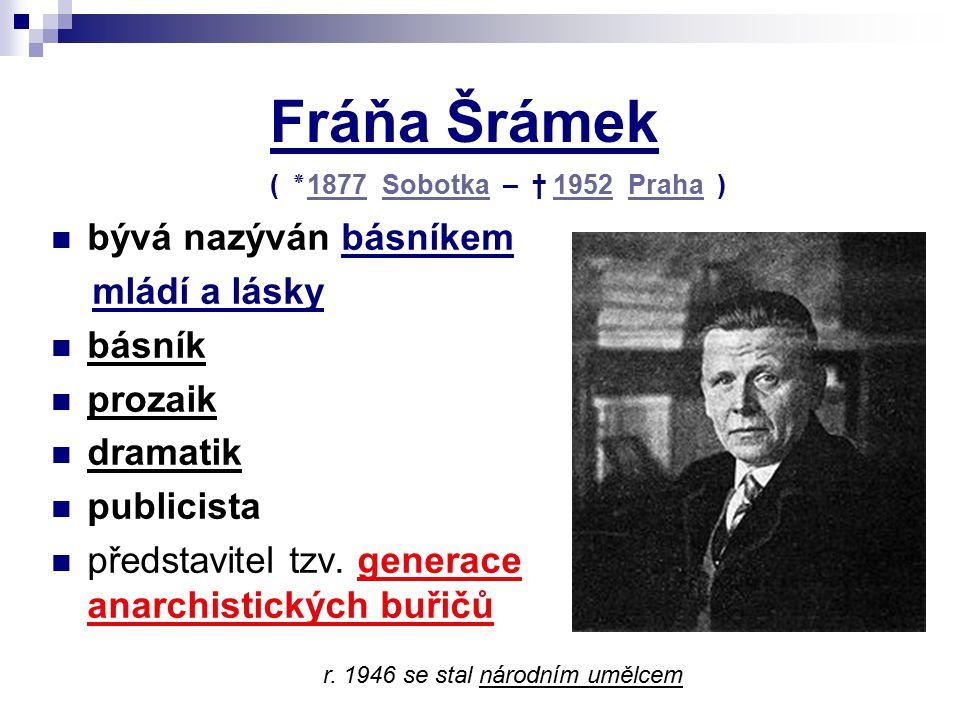 Fráňa Šrámek bývá nazýván básníkem mládí a lásky básník prozaik