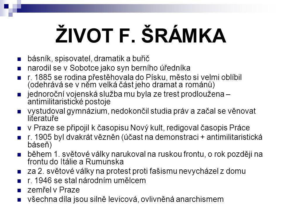 ŽIVOT F. ŠRÁMKA básník, spisovatel, dramatik a buřič