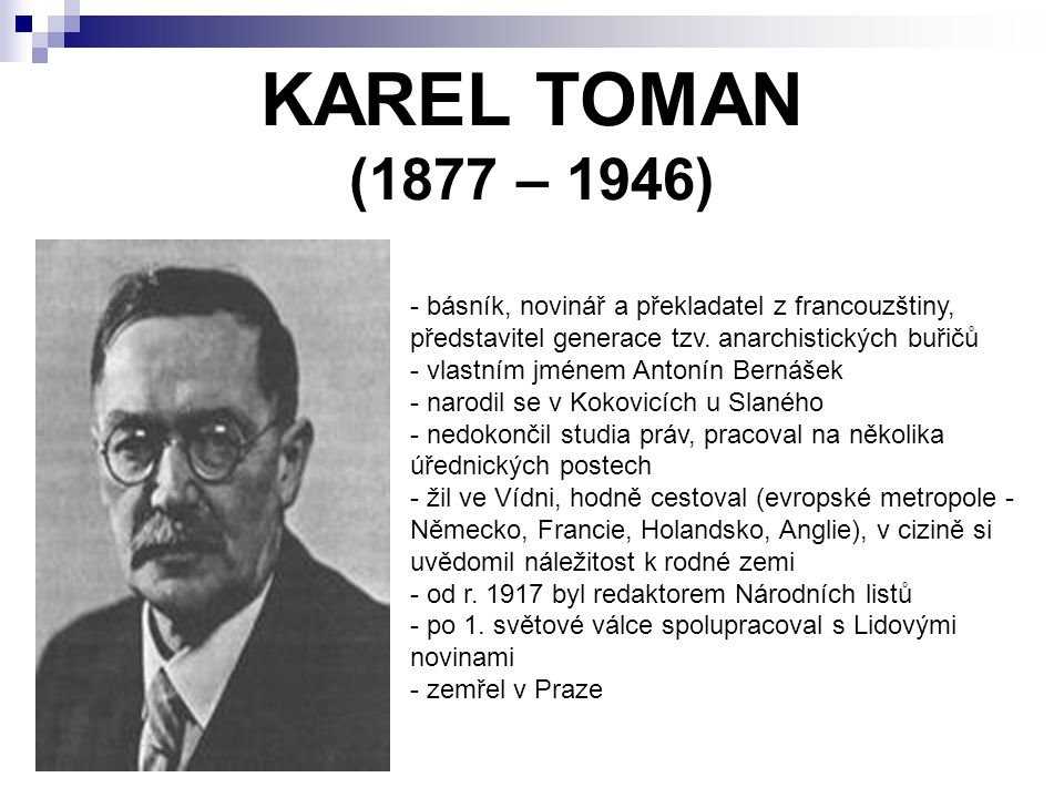 KAREL TOMAN (1877 – 1946) básník, novinář a překladatel z francouzštiny, představitel generace tzv. anarchistických buřičů.