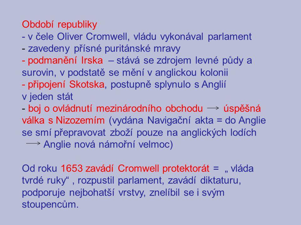 Období republiky - v čele Oliver Cromwell, vládu vykonával parlament. zavedeny přísné puritánské mravy.