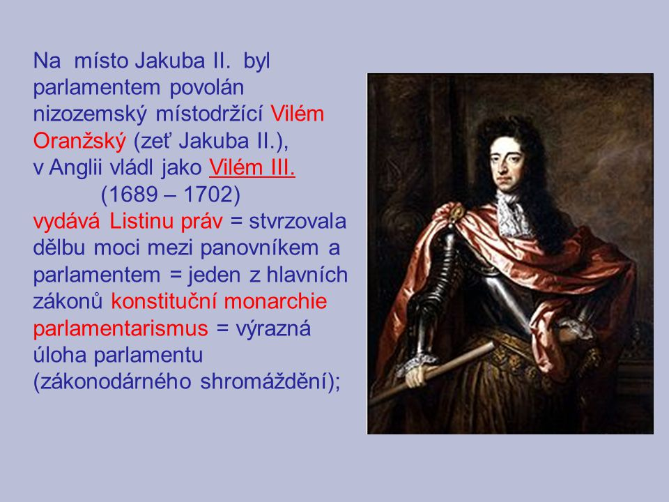 Na místo Jakuba II. byl parlamentem povolán nizozemský místodržící Vilém Oranžský (zeť Jakuba II.),