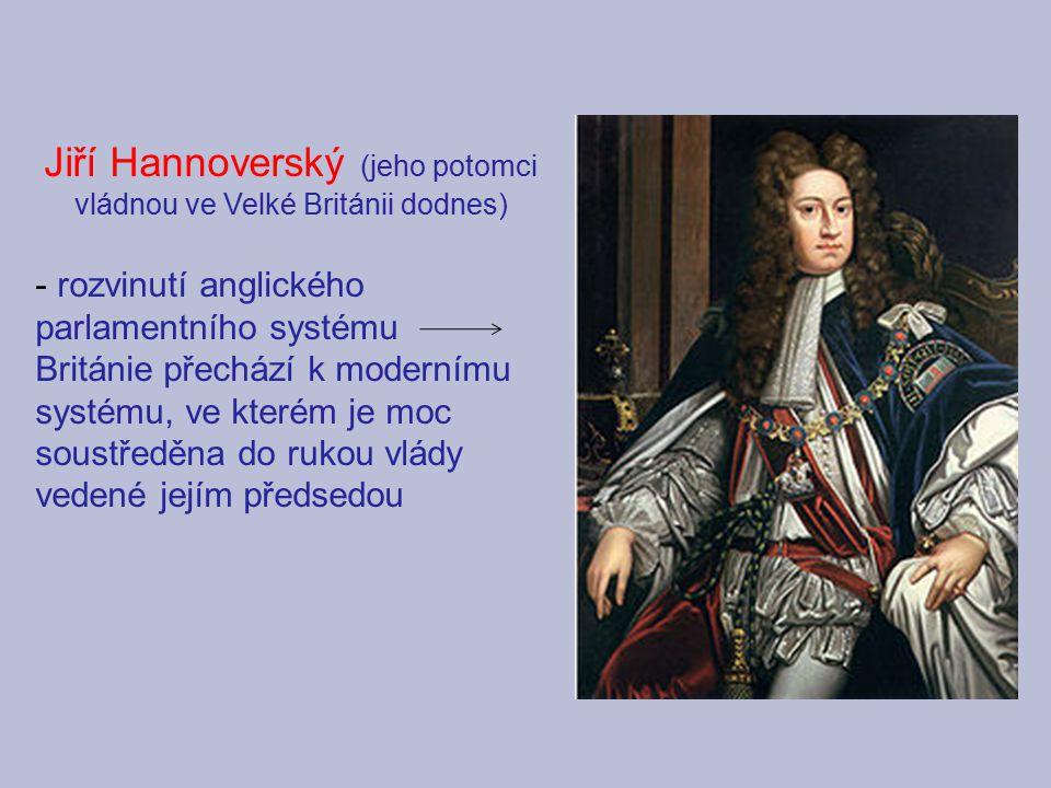 Jiří Hannoverský (jeho potomci vládnou ve Velké Británii dodnes)
