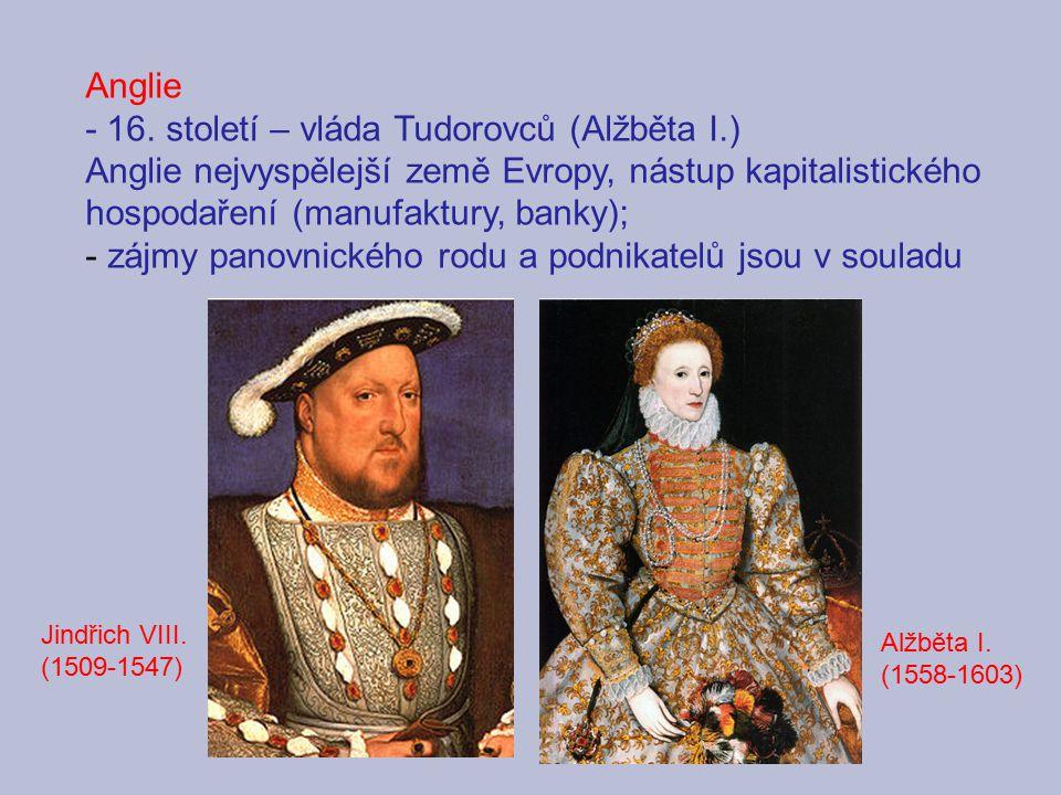 - 16. století – vláda Tudorovců (Alžběta I.)