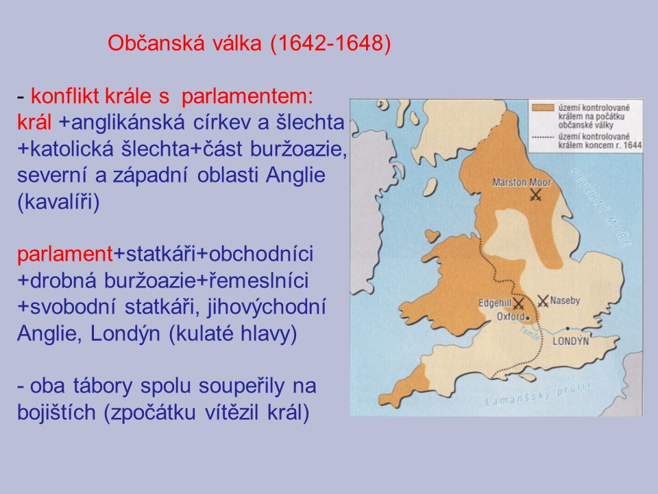 Občanská válka (1642-1648) konflikt krále s parlamentem: král +anglikánská církev a šlechta.