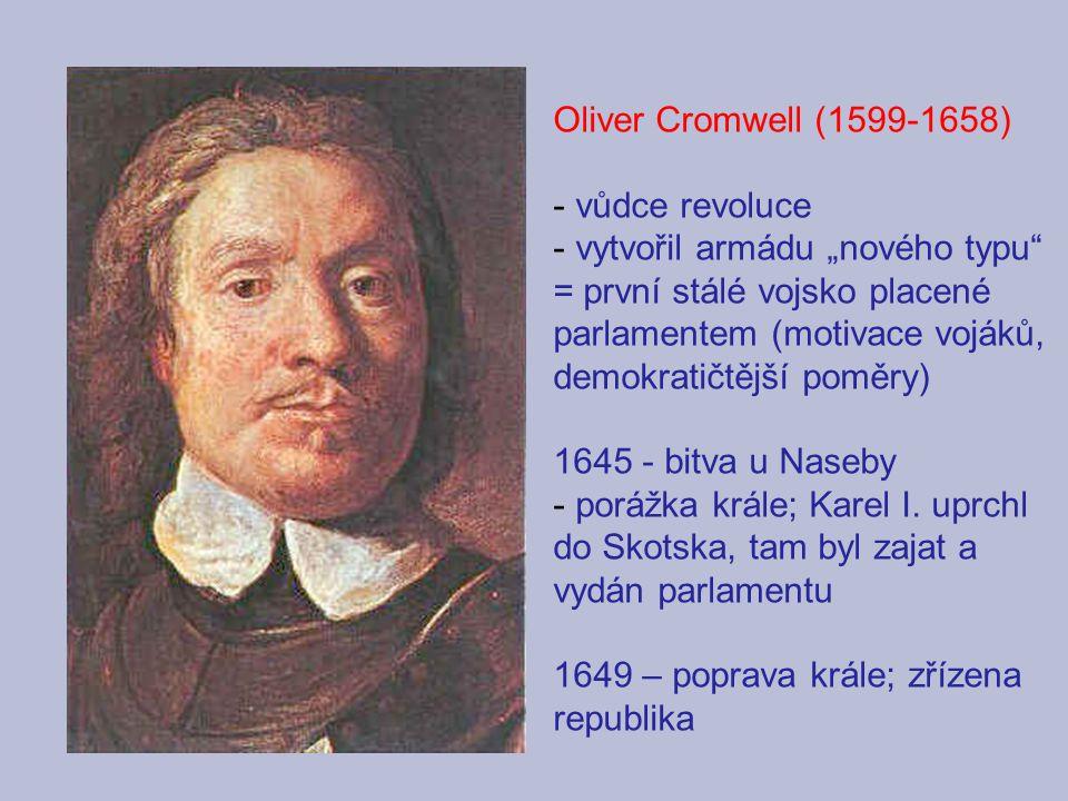 """Oliver Cromwell (1599-1658) vůdce revoluce. vytvořil armádu """"nového typu"""