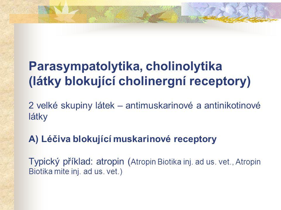 Parasympatolytika, cholinolytika (látky blokující cholinergní receptory) 2 velké skupiny látek – antimuskarinové a antinikotinové látky A) Léčiva blokující muskarinové receptory Typický příklad: atropin (Atropin Biotika inj.