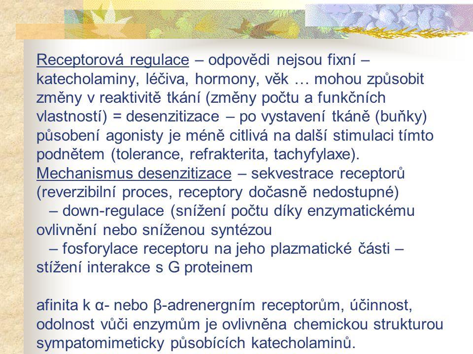 Receptorová regulace – odpovědi nejsou fixní – katecholaminy, léčiva, hormony, věk … mohou způsobit změny v reaktivitě tkání (změny počtu a funkčních vlastností) = desenzitizace – po vystavení tkáně (buňky) působení agonisty je méně citlivá na další stimulaci tímto podnětem (tolerance, refrakterita, tachyfylaxe).
