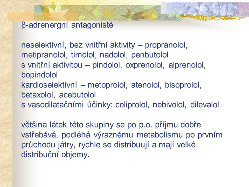 β-adrenergní antagonisté neselektivní, bez vnitřní aktivity – propranolol, metipranolol, timolol, nadolol, penbutolol s vnitřní aktivitou – pindolol, oxprenolol, alprenolol, bopindolol kardioselektivní – metoprolol, atenolol, bisoprolol, betaxolol, acebutolol s vasodilatačními účinky: celiprolol, nebivolol, dilevalol většina látek této skupiny se po p.o.
